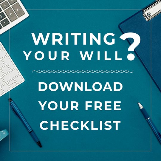 Writing your will? Downlaod Your Free Checklist Now